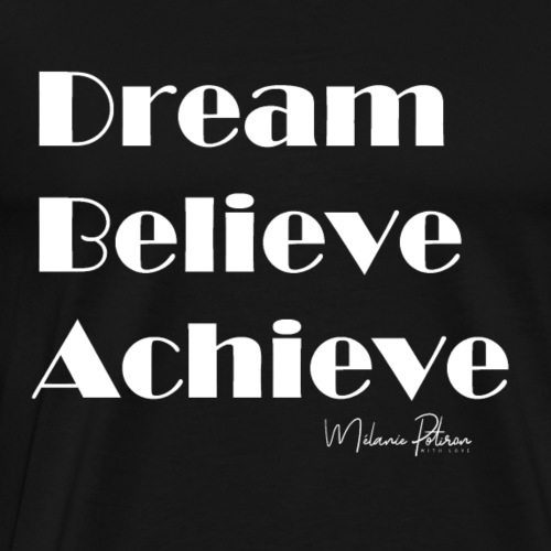 DREAM BELIEVE ACHIEVE - T-shirt Premium Homme