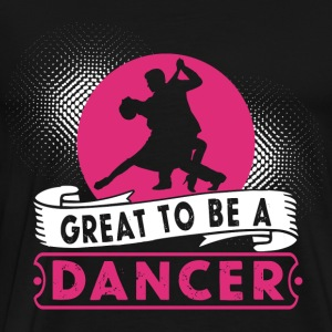 Great to be a Dancer - Men's Premium T-Shirt