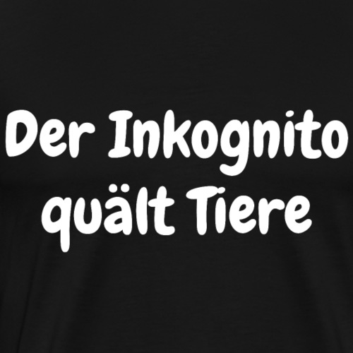 Der Inkognito quaelt Tiere - Männer Premium T-Shirt