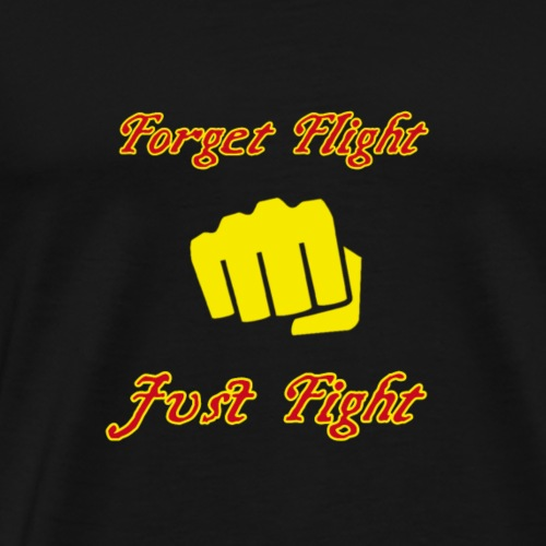 Forget flight just fight - Men's Premium T-Shirt