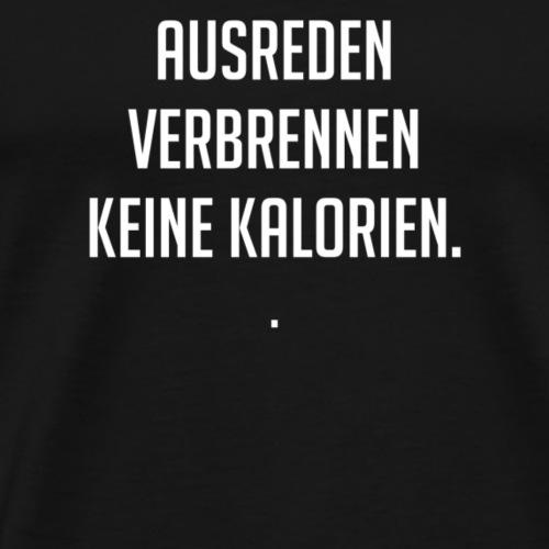 Ausreden verbrennen keine Kalorien - Männer Premium T-Shirt