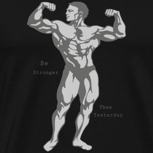 Sei Stärker als gestern - Männer Premium T-Shirt