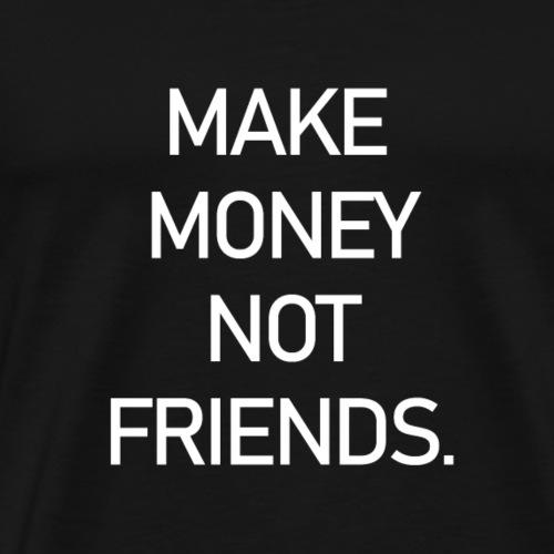 Geld und nicht Freunde - Männer Premium T-Shirt