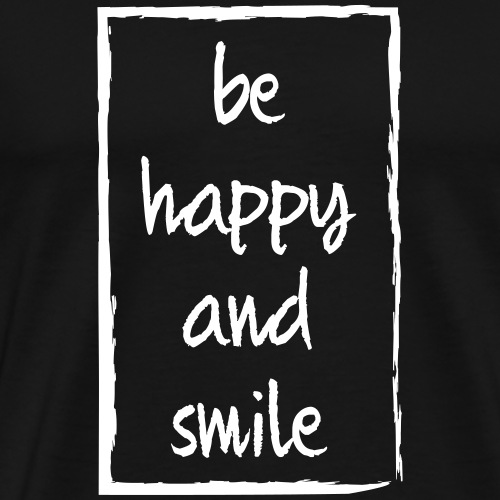 BE HAPPY AND SMILE - Männer Premium T-Shirt