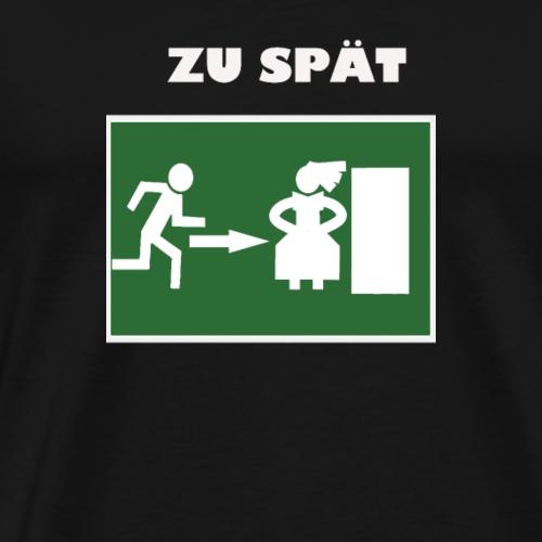 Zu Spaet - Männer Premium T-Shirt