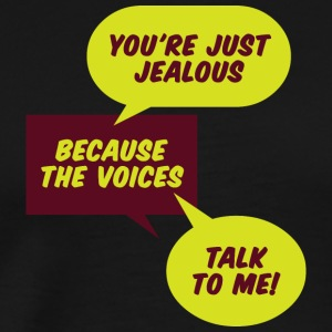 You're Jealous Because The Voices Talk To Me! - Men's Premium T-Shirt