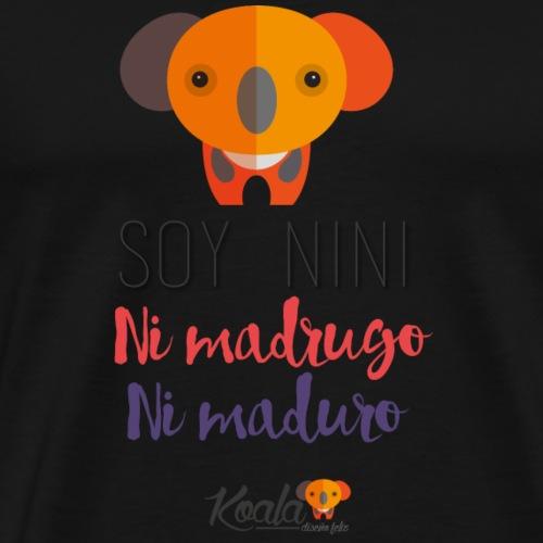 Soy NINI, ni madrugo ni maduro - Camiseta premium hombre