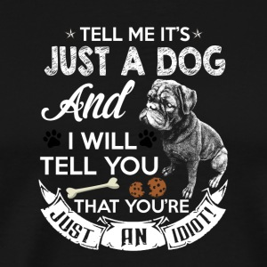 Tell me it's just a dog - Men's Premium T-Shirt