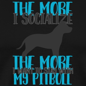 Dog / Pitpull: The More I Socialize, The More I - Men's Premium T-Shirt