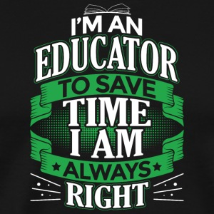 IN AN EDUCATOR IN ALWAYS RIGHT - Men's Premium T-Shirt