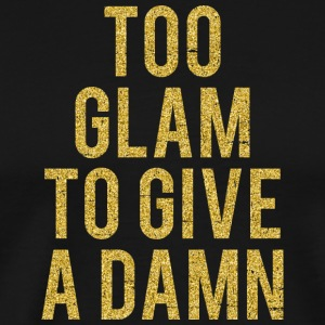 Trop Glam To Give A Damn - T-shirt Premium Homme