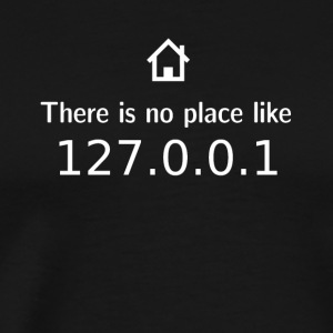 There is no place like - 127.0.0.1 - Männer Premium T-Shirt