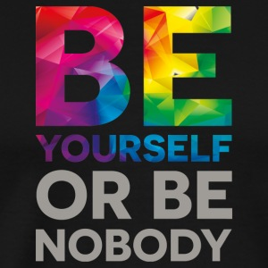 Be your self or be nobody - Men's Premium T-Shirt