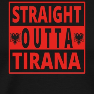 Straight outta Tirana Albania - Men's Premium T-Shirt