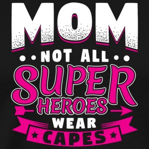 MOTHER - NOT ALL SUPER HEROES Weare CAPES - Men's Premium T-Shirt