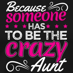 BECAUSE SOMEONE HAS TO BE THE CRAZY AUNT - Men's Premium T-Shirt