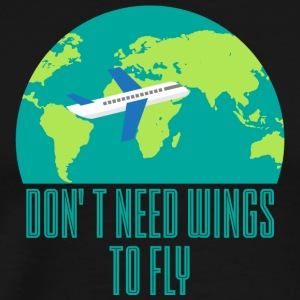 Pilot: Don't need wings to fly. - Men's Premium T-Shirt