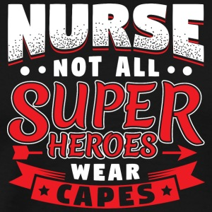 NOT ALL SUPERHEROES WEAR CAPS - NURSE - Men's Premium T-Shirt
