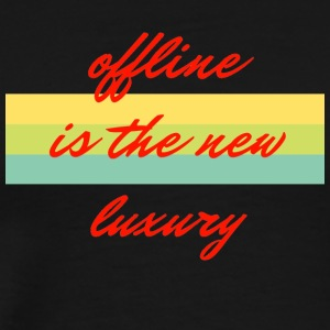 offline is the new luxury - Men's Premium T-Shirt