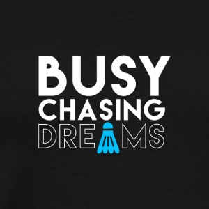 BUSY Chasing DREAMS - Herre premium T-shirt