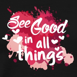 See good in all things - Männer Premium T-Shirt
