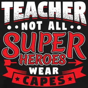 NOT ALL SUPERHEROES WEAR CAPES - TEACHER - Männer Premium T-Shirt
