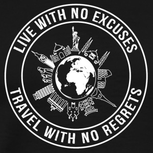 Live With No Excuses, Travel With No Regrets - Men's Premium T-Shirt