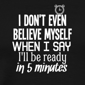 I don't even believe myself - Männer Premium T-Shirt