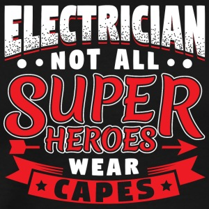 NOT ALL SUPERHEROES WEAR CAPS - ELECTRICIAN - Men's Premium T-Shirt