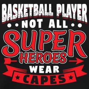 NOT ALL SUPERHEROES WEAR CAPES - BASKETBALL - Männer Premium T-Shirt