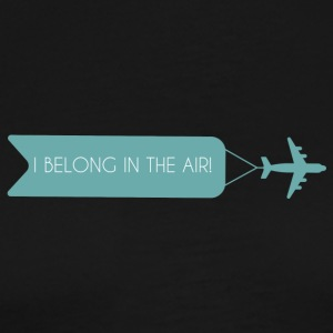 Piloto: I Belong In The Air. - Camiseta premium hombre