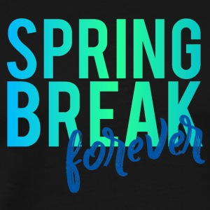 Spring Break / Spring Break: Spring Break for alltid - Premium T-skjorte for menn