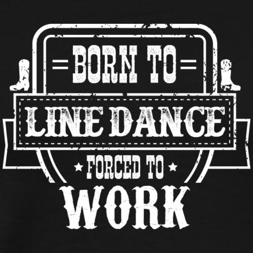 Line Dance Shirt - Born to Linedance Country Musik - Männer Premium T-Shirt
