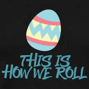 Ostern / Osterhase: This Is How We Roll - Männer Premium T-Shirt