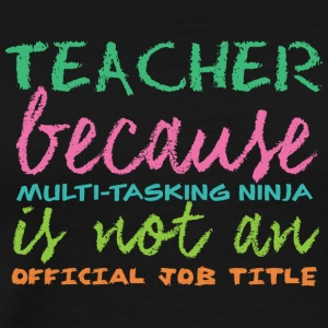 Teacher / School: Teacher because of multi-tasking - Men's Premium T-Shirt