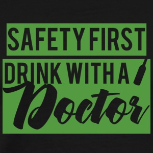 Doctor / Physician: Safety First. Drink with a Doctor. - Men's Premium T-Shirt