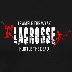 Lacrosse Trample The Weak Hurtle The Dead - Men's Premium T-Shirt