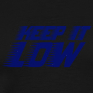 keep it low - Men's Premium T-Shirt