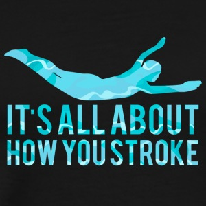 Swimming / swimmer: It's all about how you stro - Men's Premium T-Shirt