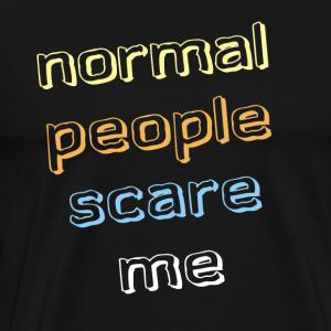 Les gens normaux me font peur - les gens normaux me font peur - T-shirt Premium Homme