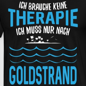 ... no therapy - I just have to go to Goldstrand - Men's Premium T-Shirt