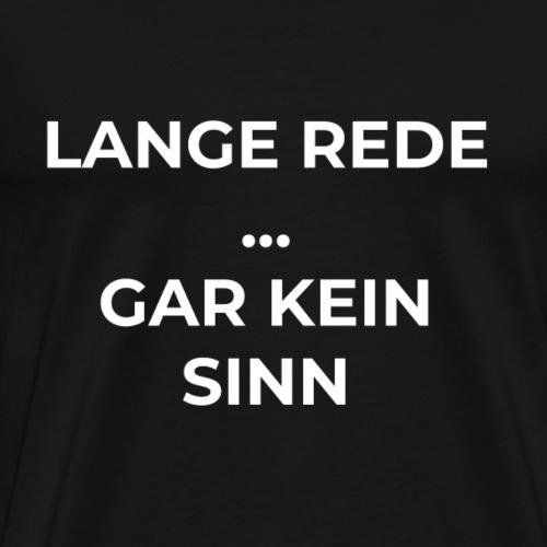 Lange Rede... - Männer Premium T-Shirt