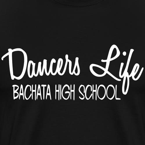 Dancers Life Bachata High School - Dance Shirt - Männer Premium T-Shirt