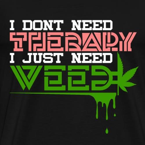 Ich brauche keine Therapie ich brauche Weed! - Männer Premium T-Shirt