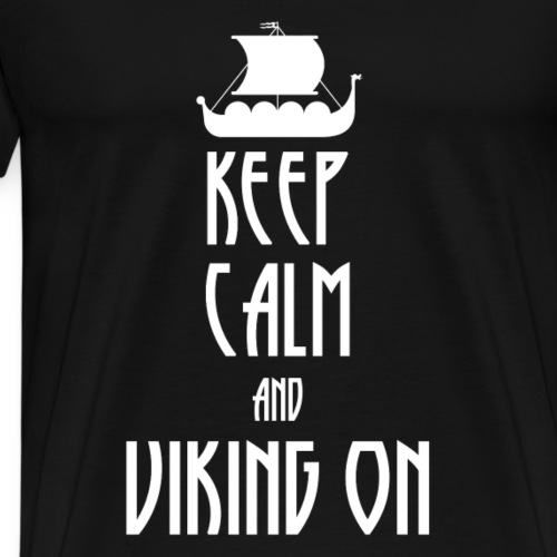 Keep Calm and Viking on - Männer Premium T-Shirt
