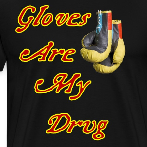 Gloves are my drug - Men's Premium T-Shirt