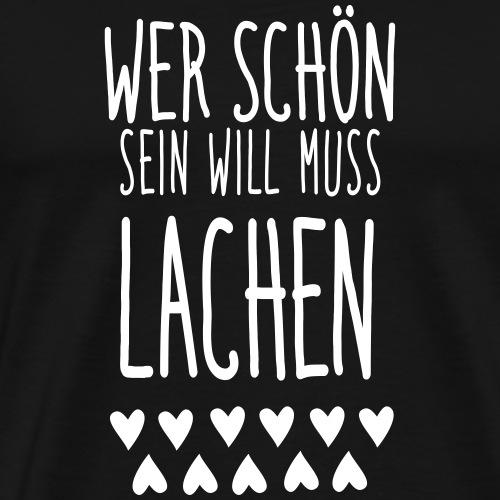 Wer schön sein will muss lachen. - Männer Premium T-Shirt