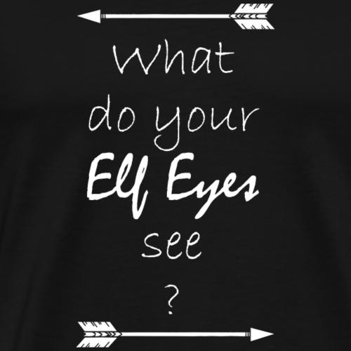 Was sehen deine Elben Augen Legolas weiß - Männer Premium T-Shirt