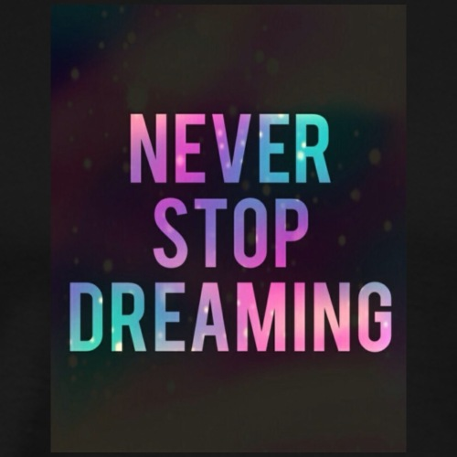 Never Stop Dreaming - Mannen Premium T-shirt