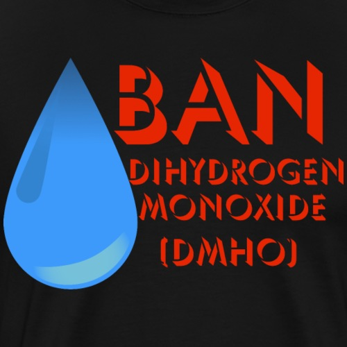 Ban DHMO Hoax - Men's Premium T-Shirt